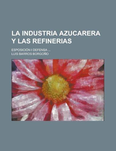 9781235412288: La Industria Azucarera y Las Refinerias; Esposici N I Defensa