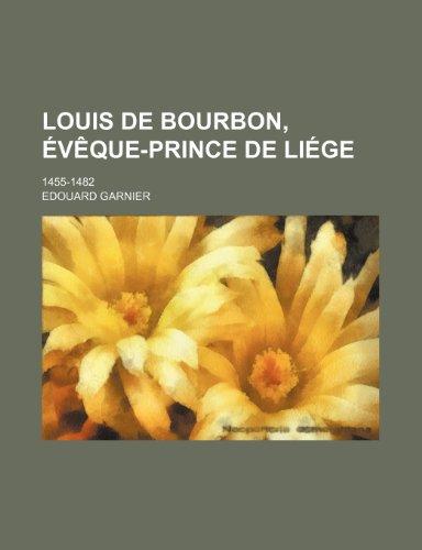 Louis de Bourbon, Évêque-Prince de Liége; 1455-1482 (French Edition) (123542071X) by Garnier, Edouard