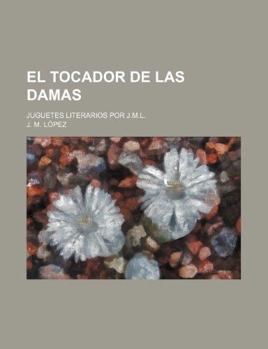 9781235422744: El Tocador de Las Damas; Juguetes Literarios Por J.m.l.