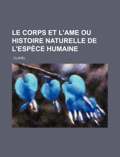 9781235428449: Le Corps et L'ame ou Histoire Naturelle de L'espèce Humaine