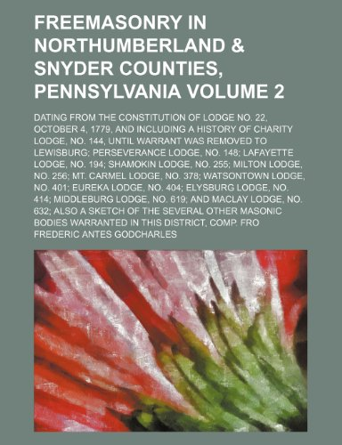 Freemasonry in Northumberland & Snyder counties, Pennsylvania Volume 2; dating from the ...