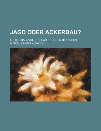 9781235429606: Jagd Oder Ackerbau?; Ein Beitrag Zur Urgeschichte Des Menschen