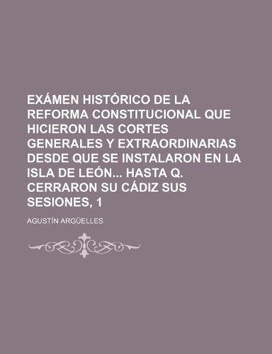 9781235432545: Examen Historico de La Reforma Constitucional Que Hicieron Las Cortes Generales y Extraordinarias Desde Que Se Instalaron En La Isla de Leon Hasta Q.