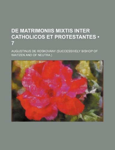 9781235434655: De Matrimoniis Mixtis Inter Catholicos et Protestantes (7 )