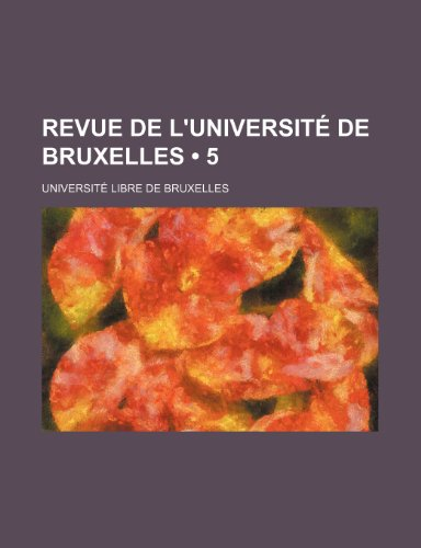 Revue de L'université de Bruxelles (5) (French Edition) (1235444821) by Bruxelles, Université Libre de