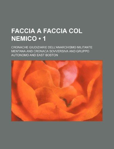 9781235458293: Faccia a Faccia Col Nemico (1); Cronache Giudiziarie Dell'anarchismo Militante