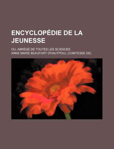9781235458804: Encyclopédie de La Jeunesse; Ou, Abrégé de Toutes Les Sciences