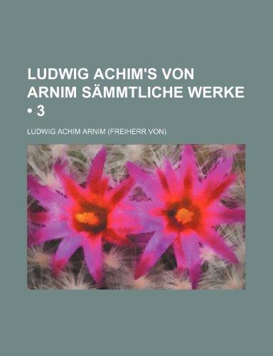 9781235459191: Ludwig Achim's Von Arnim Sämmtliche Werke (3)