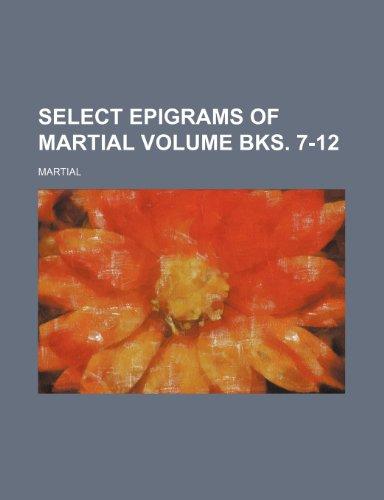 9781235461804: Select epigrams of Martial Volume bks. 7-12