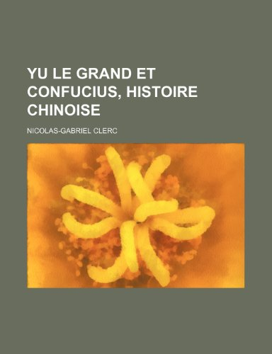 9781235463754: Yu le Grand et Confucius, Histoire Chinoise (French Edition)