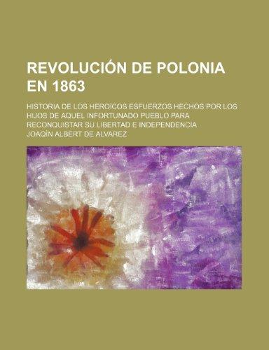 9781235470660: Revolución de Polonia en 1863; historia de los heroicos esfuerzos hechos por los hijos de aquel infortunado pueblo para reconquistar su libertad e independencia