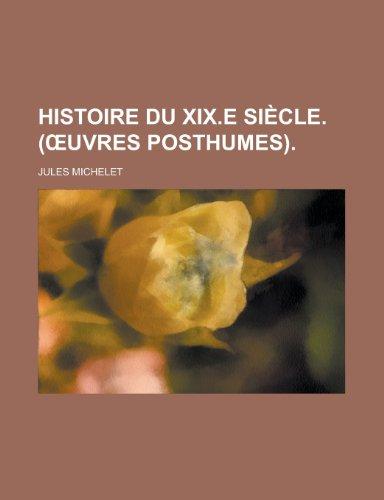 9781235471711: Histoire Du XIX.E Siecle. ( Uvres Posthumes)