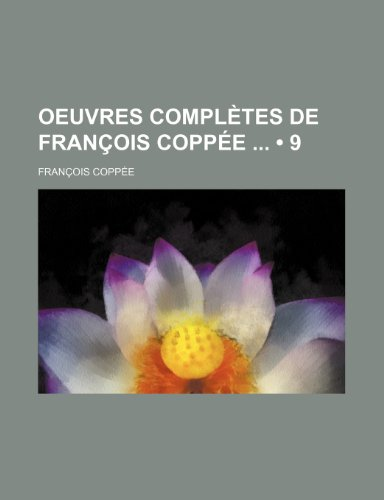 9781235472442: Oeuvres Completes de Francois Coppee (9)