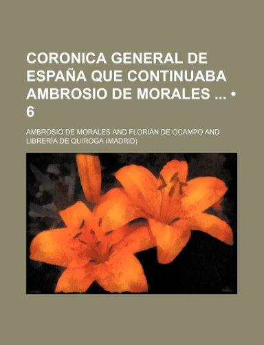9781235476396: Coronica General de Espana Que Continuaba Ambrosio de Morales (6) (Spanish Edition)