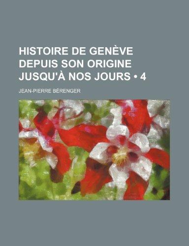 9781235476860: Histoire de Geneve Depuis Son Origine Jusqu'a Nos Jours (4)