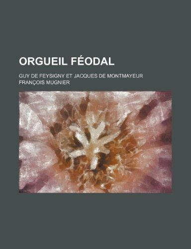 9781235477447: Orgueil Feodal; Guy de Feysigny Et Jacques de Montmayeur