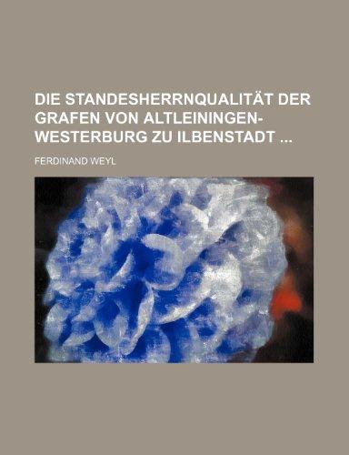 9781235480850: Die Standesherrnqualität der Grafen von Altleiningen-Westerburg zu Ilbenstadt