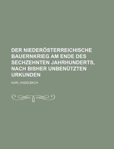 9781235486920: Der Niederösterreichische Bauernkrieg Am Ende Des Sechzehnten Jahrhunderts, Nach Bisher Unbenützten Urkunden