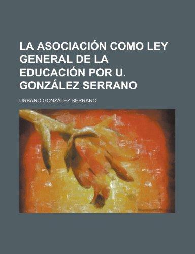 9781235493201: La Asociacion Como Ley General de La Educacion Por U. Gonzalez Serrano