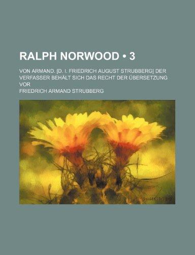 9781235493485: Ralph Norwood (3); Von Armand. [D. I. Friedrich August Strubberg] Der Verfasser Behält Sich Das Recht Der Übersetzung Vor (German Edition)