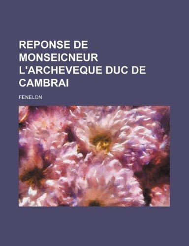 9781235513268: Reponse de Monseicneur L'Archeveque Duc de Cambrai (French Edition)