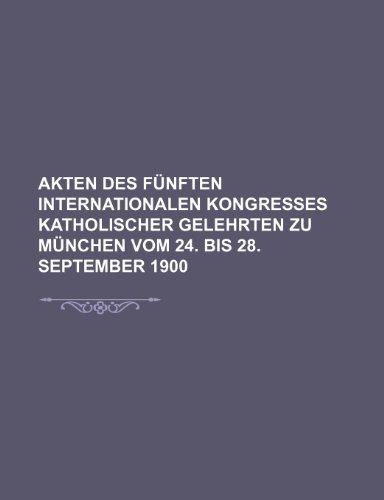 9781235515705: Akten Des Fünften Internationalen Kongresses Katholischer Gelehrten Zu München Vom 24. Bis 28. September 1900