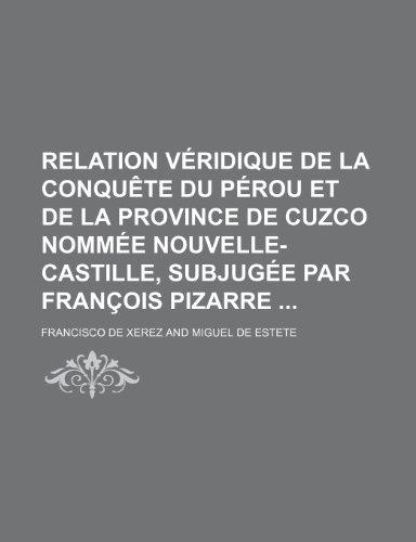 9781235517761: Relation Veridique de La Conquete Du Perou Et de La Province de Cuzco Nommee Nouvelle-Castille, Subjugee Par Francois Pizarre (4)
