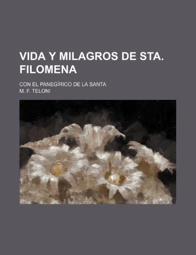 9781235518508: Vida Y Milagros de Sta. Filomena; Con El Panegírico de La Santa (Spanish Edition)