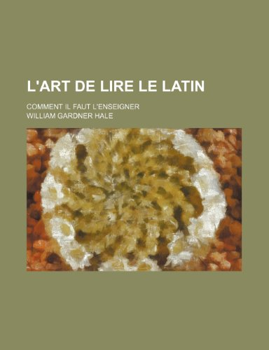 9781235519031: L'Art de Lire Le Latin; Comment Il Faut L'Enseigner