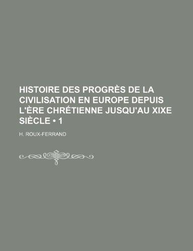 9781235520341: Histoire Des Progrès de La Civilisation En Europe Depuis L'ère Chrétienne Jusqu'au Xixe Siècle (1) (French Edition)