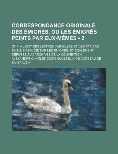 9781235521478: Correspondance Originale Des Emigres, Ou Les Emigres Peints Par Eux-Memes (2); On y a Joint Des Lettres Curieuses Et Des Papiers Saisis En Savoie Sur
