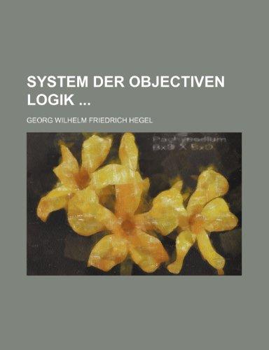 System Der Objectiven Logik (9781235526404) by Georg Wilhelm Friedrich Hegel