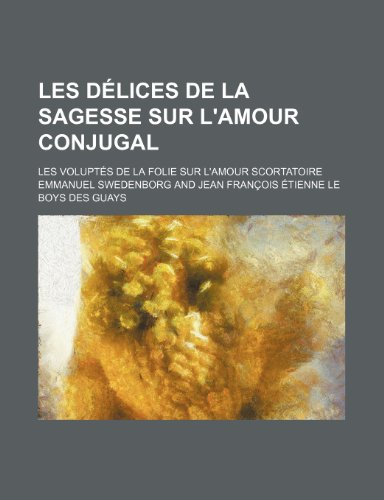 9781235535697: Les Delices de La Sagesse Sur L'Amour Conjugal; Les Voluptes de La Folie Sur L'Amour Scortatoire