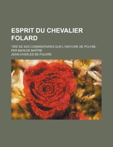 9781235538193: Esprit Du Chevalier Folard; Tire de Ses Commentaires Sur L'Histoire de Polybe Par Main de Maitre