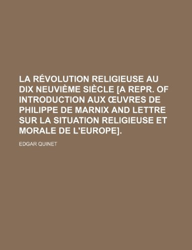 9781235539800: La Revolution Religieuse Au Dix Neuvieme Siecle [A Repr. of Introduction Aux Uvres de Philippe de Marnix and Lettre Sur La Situation Religieuse Et Mo