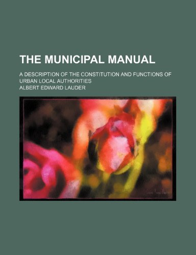 9781235560941: The Municipal Manual; A Description of the Constitution and Functions of Urban Local Authorities