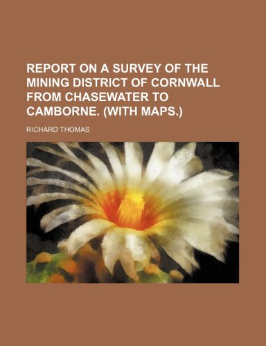 9781235567834: Report on a Survey of the mining district of Cornwall from Chasewater to Camborne. (With maps.)