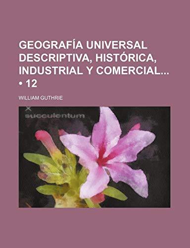 Geografia Universal Descriptiva, Historica, Industrial y Comercial (12) (9781235588723) by Guthrie, William