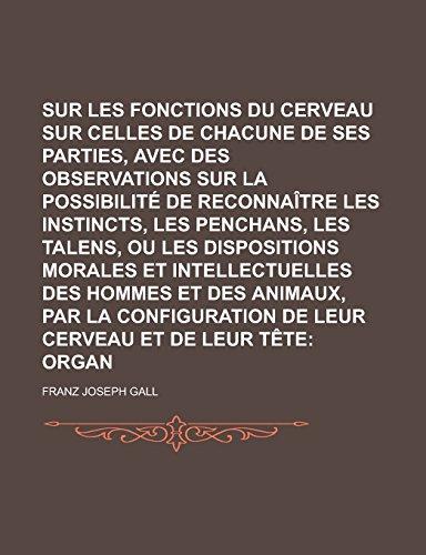 9781235588990: Sur les fonctions du cerveau et sur celles de chacune de ses parties, avec des observations sur la possibilité de reconnaître les instincts, les ... des hommes et des (5) (French Edition)