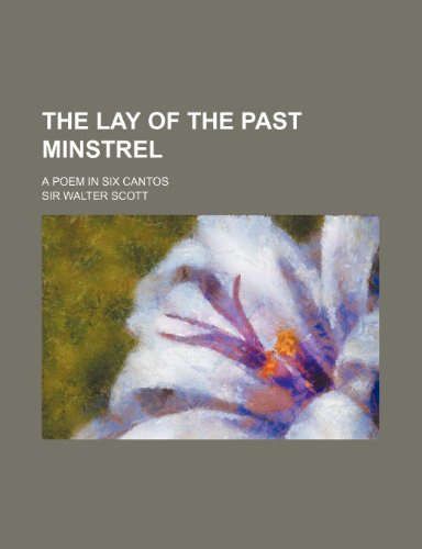 9781235598586: The Lay of the Past Minstrel; A Poem in Six Cantos