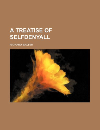 A Treatise of Selfdenyall (9781235600913) by Richard Baxter