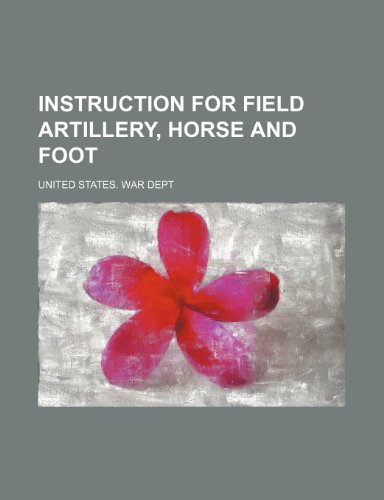 Instruction for Field Artillery, Horse and Foot: Dept, United States.