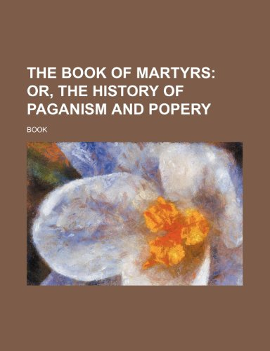 9781235607011: The Book of Martyrs; Or, the History of Paganism and Popery