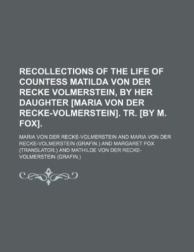 9781235608483: Recollections of the Life of Countess Matilda Von Der Recke Volmerstein, by Her Daughter [Maria Von Der Recke-Volmerstein]. Tr. [By M. Fox].