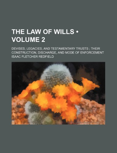 9781235609855: The Law of Wills (Volume 2); Devises, Legacies, and Testamentary Trusts Their Construction, Discharge, and Mode of Enforcement