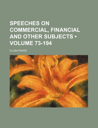 9781235612282: Speeches on Commercial, Financial and Other Subjects (Volume 73-194)