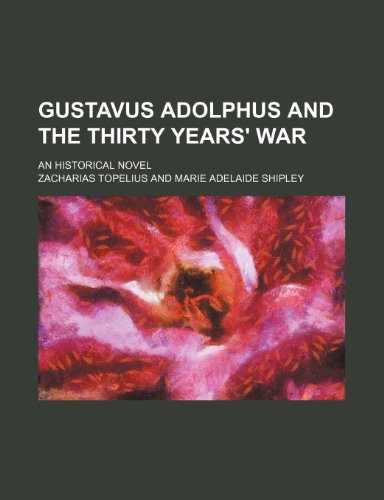 9781235614613: Gustavus Adolphus and the Thirty Years' War; An Historical Novel