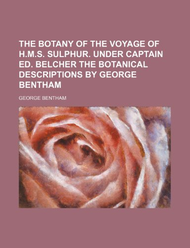 9781235625299: The Botany of the Voyage of H.M.S. Sulphur. Under Captain Ed. Belcher the Botanical Descriptions by George Bentham