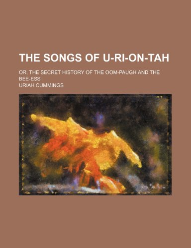 9781235625343: The Songs of U-Ri-On-Tah; Or, the Secret History of the Oom-Paugh and the Bee-Ess