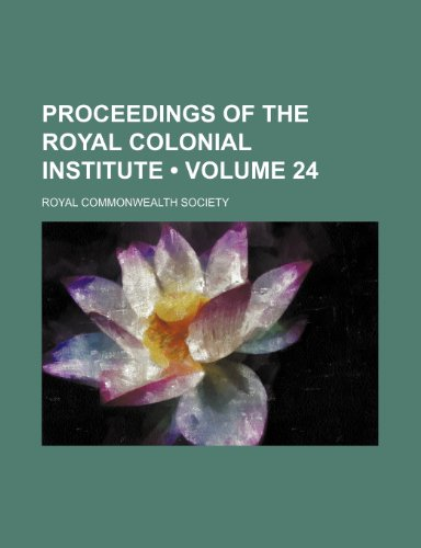 9781235638930: Proceedings of the Royal Colonial Institute (Volume 24)